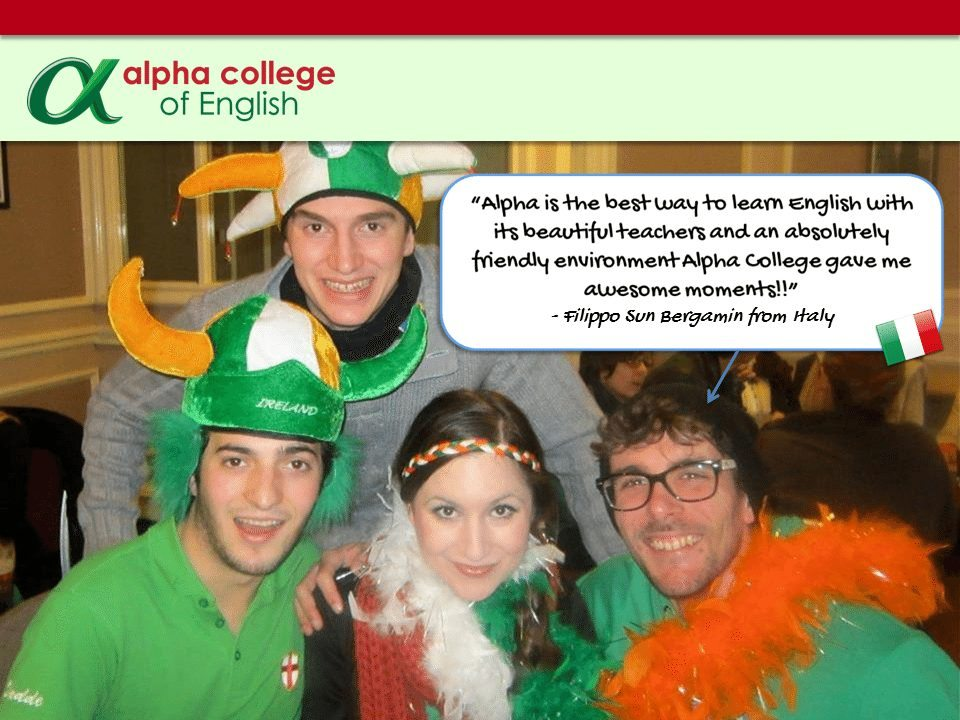 """Alpha is the best way to learn English with its beautiful teachers and an absolutely friendly environment. Alpha College gave me awesome moments!!""  - Filippo Sun Bergamin from Italy"