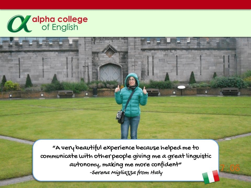 """A very beautiful experience because helped me to communicate with other people giving me a great linguistic autonomy, making me more confident"" -Serena Migliazza from Italy"