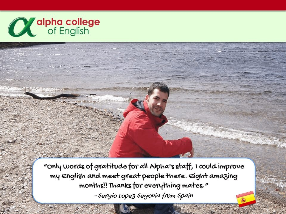 """Only words of gratitude for all Alpha's staff, I could improve my English and meet great people there. Eight amazing months!! Thanks for everything mates.""  - Sergio Lopez Segovia from Spain"